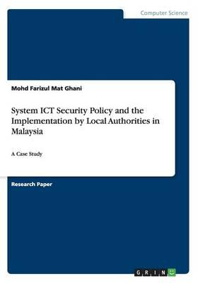 System ICT Security Policy and the Implementation by Local Authorities in Malaysia