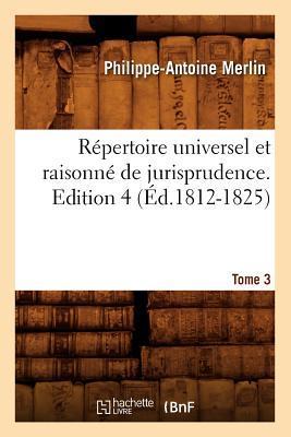 Repertoire Universel et Raisonne de Jurisprudence. Édition 4,Tome 3 (ed.1812-1825)