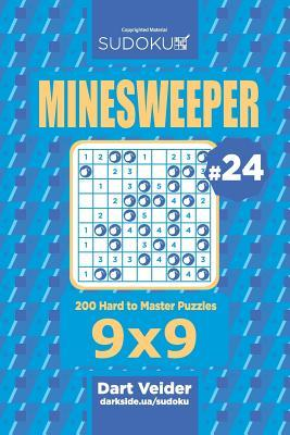 Sudoku Minesweeper - 200 Hard to Master Puzzles 9x9 (Volume 24)