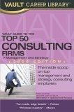 Vault Guide to the Top 50 Consulting Firms, 8th Edition