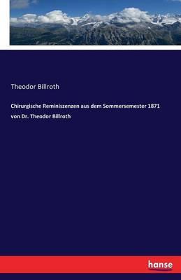 Chirurgische Reminiszenzen aus dem Sommersemester 1871 von Dr. Theodor Billroth
