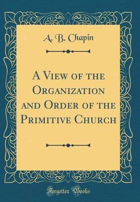 A View of the Organization and Order of the Primitive Church (Classic Reprint)