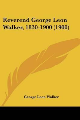 Reverend George Leon Walker, 1830-1900