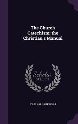 The Church Catechism; The Christian's Manual
