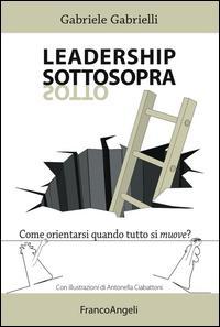 Leadership sottosopra. Come orientarsi quando tutto si muove?