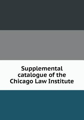 Supplemental Catalogue of the Chicago Law Institute