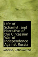 Life of Schamyl, and Narrative of the Circassian War of Independence Against Russia