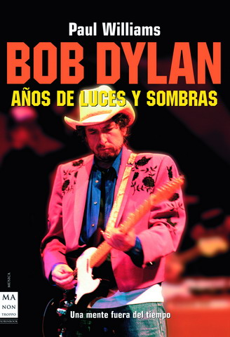 Bob Dylan anos de luces y sombras/ Bob Dylon, years of light and Shadows