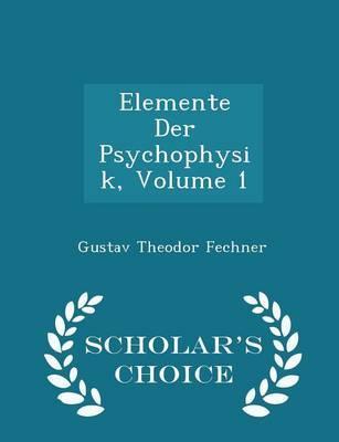 Elemente Der Psychophysik, Volume 1 - Scholar's Choice Edition