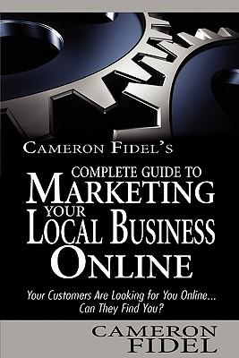 Cameron Fidel's Complete Guide to Marketing Your Local Business Online