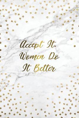 Accept It. Woman Do ...