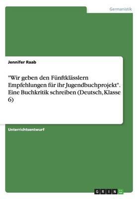 """""""Wir geben den Fünftklässlern Empfehlungen für ihr Jugendbuchprojekt"""". Eine Buchkritik schreiben (Deutsch, Klasse 6)"""