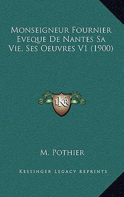Monseigneur Fournier Eveque de Nantes Sa Vie, Ses Oeuvres V1 (1900)