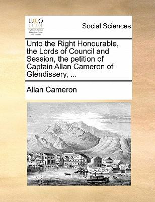 Unto the Right Honourable, the Lords of Council and Session, the Petition of Captain Allan Cameron of Glendissery.