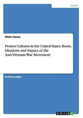 Protest Cultures in the United States. Roots, Ideations and Impact of the Anti-Vietnam-War Movement