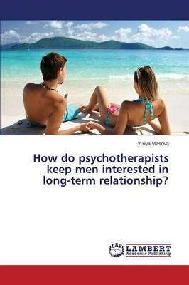 How do psychotherapists keep men interested in long-term relationship?