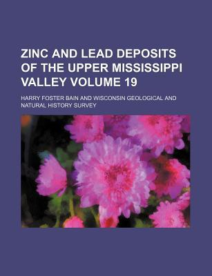 Zinc and Lead Deposits of the Upper Mississippi Valley Volume 19