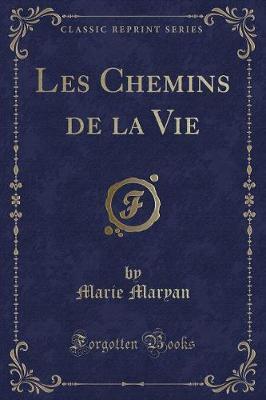 Les Chemins de la Vie (Classic Reprint)