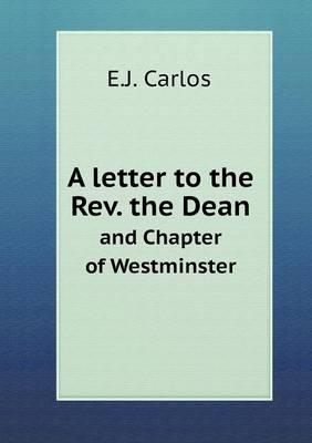 A Letter to the REV. the Dean and Chapter of Westminster