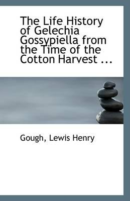 The Life History of Gelechia Gossypiella from the Time of the Cotton Harvest ...