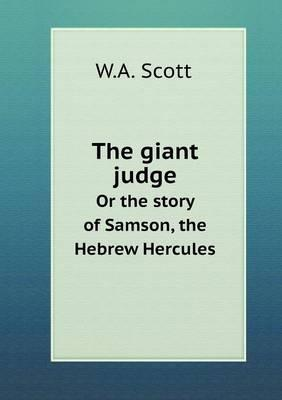 The Giant Judge or the Story of Samson, the Hebrew Hercules