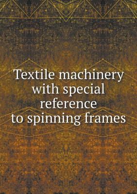 Textile Machinery with Special Reference to Spinning Frames