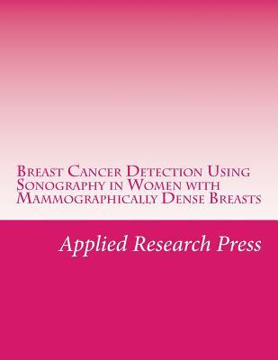 Breast Cancer Detection Using Sonography in Women With Mammographically Dense Breasts