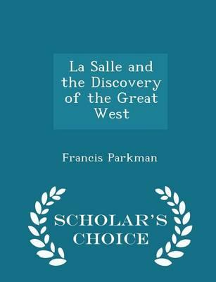 La Salle and the Discovery of the Great West - Scholar's Choice Edition