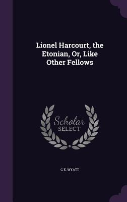 Lionel Harcourt, the Etonian, Or, Like Other Fellows