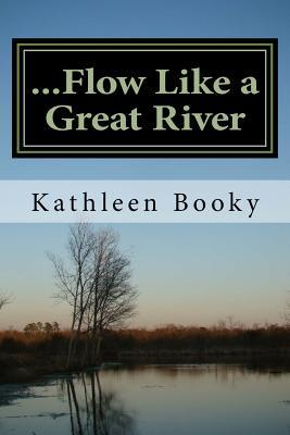 Flow Like a Great River