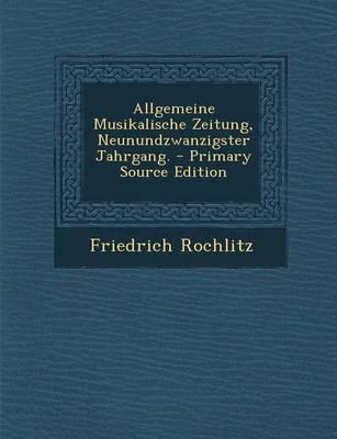 Allgemeine Musikalische Zeitung, Neunundzwanzigster Jahrgang. - Primary Source Edition