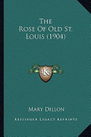 The Rose of Old St. Louis (1904) the Rose of Old St. Louis (1904)