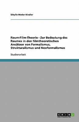Raum-Film-Theorie - Zur Bedeutung des Raumes in den filmtheoretischen Ansätzen von Formalismus, Strukturalismus und Neoformalismus