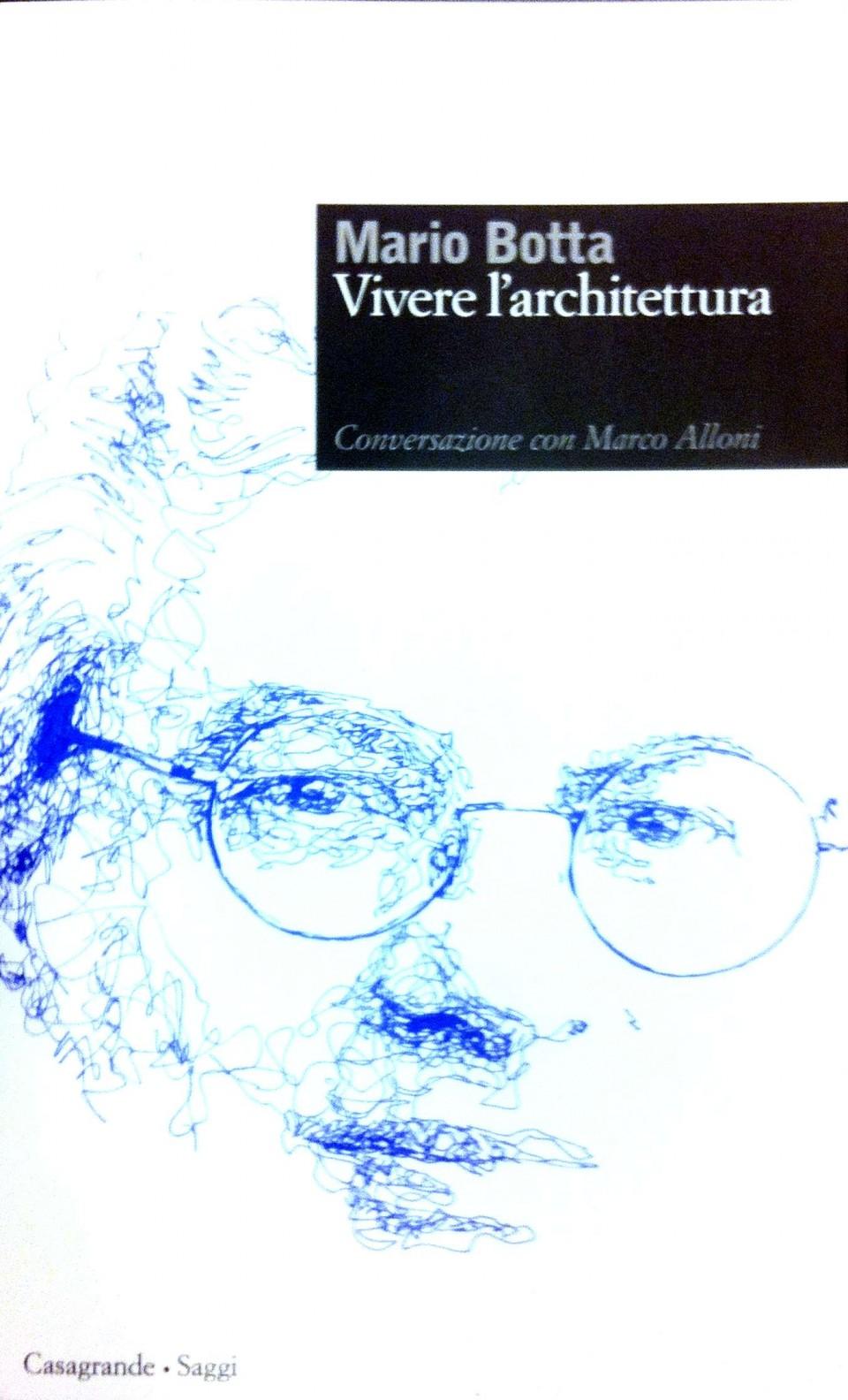 Mario Botta. Vivere l'architettura