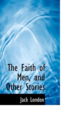 The Faith of Men, and Other Stories