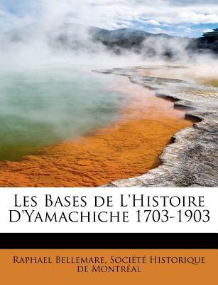 Les Bases de L'Histoire D'Yamachiche 1703-1903