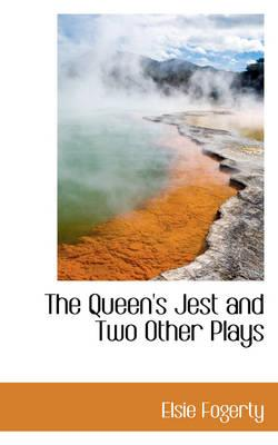 The Queen's Jest and Two Other Plays