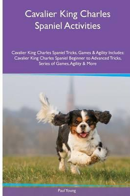 Cavalier King Charles Spaniel  Activities Cavalier King Charles Spaniel Tricks, Games & Agility. Includes