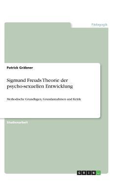 Sigmund Freuds Theorie der psycho-sexuellen Entwicklung