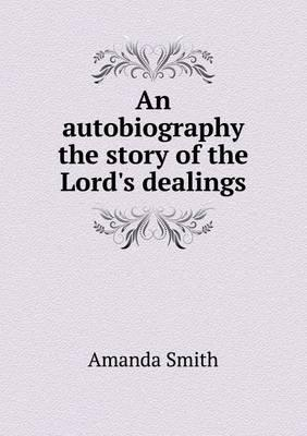 An Autobiography the Story of the Lord's Dealings
