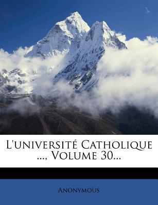 L'Universite Catholique ..., Volume 30...