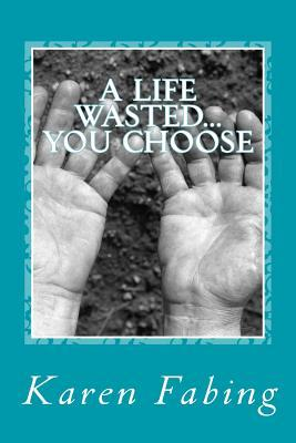 A Life Wasted...you Choose