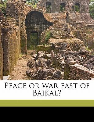 Peace or War East of Baikal?