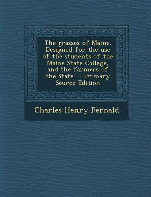 Grasses of Maine. Designed for the Use of the Students of the Maine State College, and the Farmers of the State