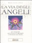 La via degli angeli. Piccola guida per conoscere gli angeli e diventare uno di loro