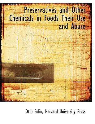 Preservatives and Other Chemicals in Foods Their Use and Abuse