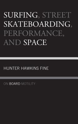 Surfing, Street Skateboarding, Performance, and Space