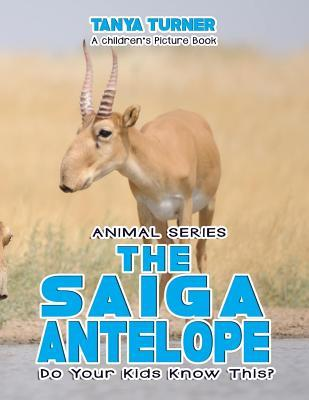 The Saiga Antelope Do Your Kids Know This?