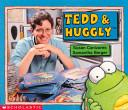 Tedd and Huggly