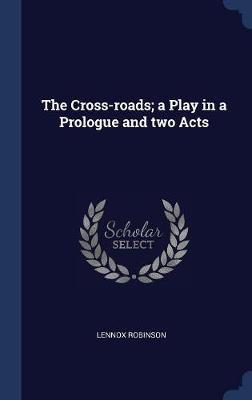 The Cross-Roads; A Play in a Prologue and Two Acts